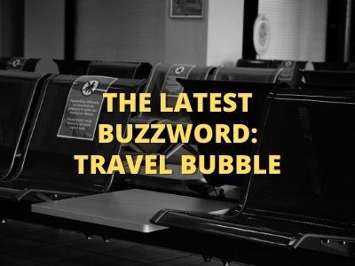 The Latest Buzzword: Travel Bubble