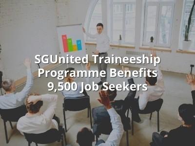 SGUnited Traineeship Programme Benefits 9,500 Job Seekers